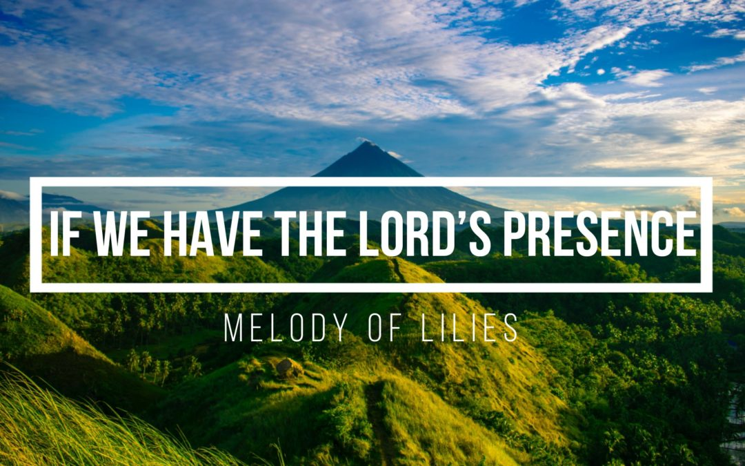 If We Have the Lord's Presence